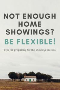 Not Enough Home Showings - Be Flexible