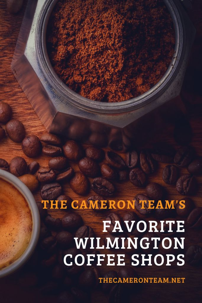 The Cameron Team's Favorite Wilmington Coffee Shops