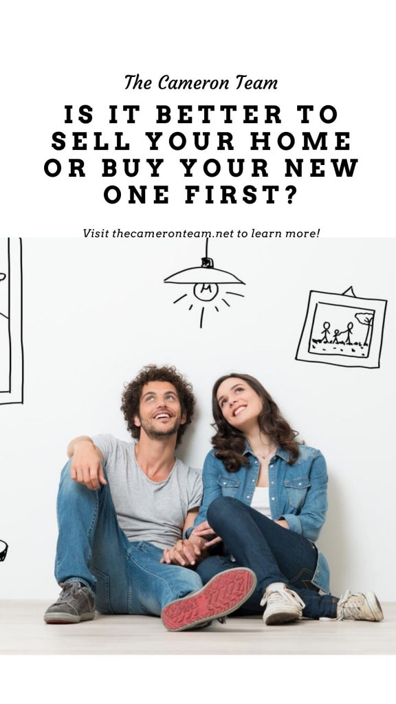 Is it Better to Sell Your Home or Buy Your New One First?